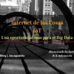 Internet de las cosas IoT: Una oportunidad más para el Big Data