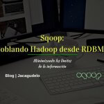 Sqoop: Poblando Hadoop desde RDBMS